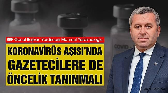 Yardımcıoğlu: Koronavirüs Aşısı'nda Gazetecilere de Öncelik Tanınmalı
