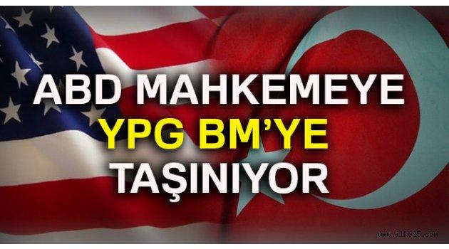 ABD mahkemeye, YPG BM'ye taşınıyor