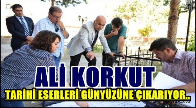 ALİ KORKUT TARİHİ ESERLERİ GÜNYÜZÜNE ÇIKARIYOR..