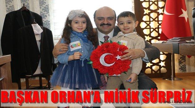 BAŞKAN ORHAN'A MİNİK SÜRPRİZ