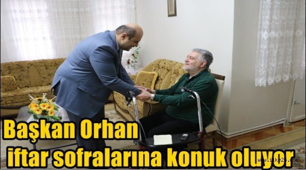 Başkan Orhan iftar sofralarına konuk oluyor