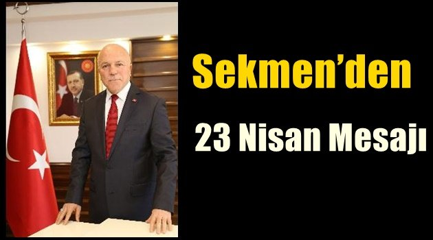 Başkan Sekmen'den 23 Nisan Mesaj