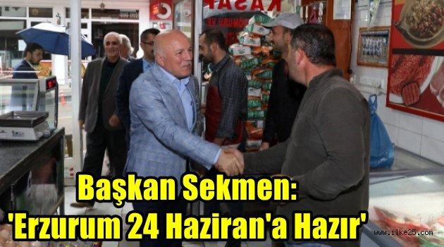 Başkan Sekmen: 'Erzurum 24 Haziran'a Hazır'