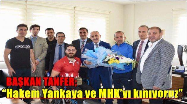 """Başkan Tanfer; """"Hakem Yankaya ve MHK'yı kınıyoruz"""""""