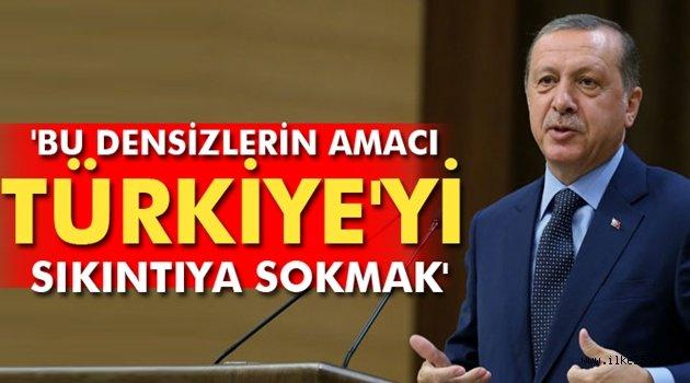 'Bu densizlerin amacı Türkiye'yi sıkıntıya sokmak'