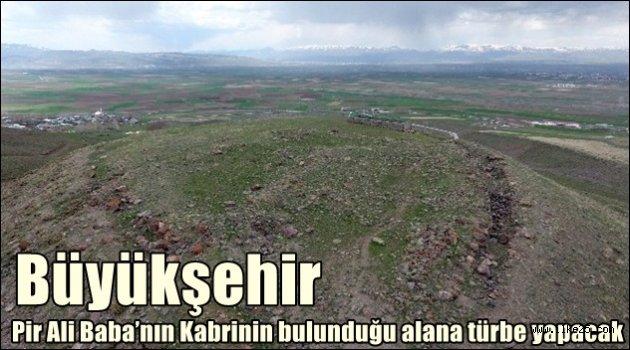 Büyükşehir Pir Ali Baba'nın Kabrinin bulunduğu alana türbe yapacak