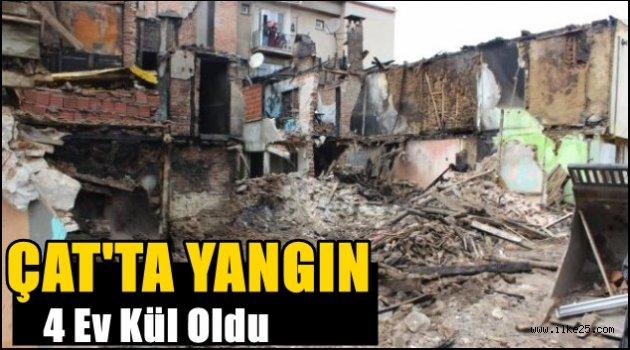 Çat'ta Yangın 4 Ev Kül Oldu