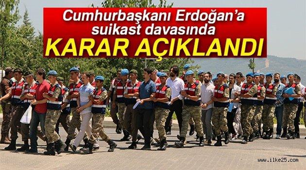 Cumhurbaşkanı Erdoğan'a suikast davasında karar açıklandı!