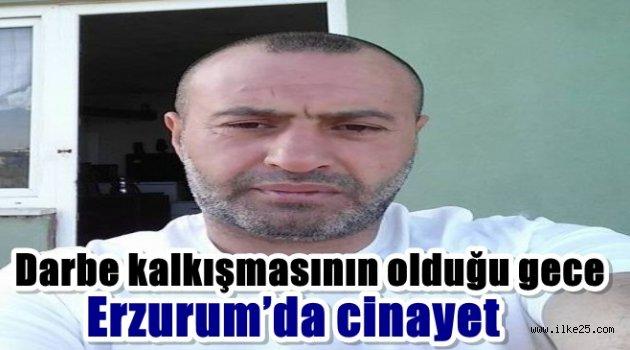 Darbe kalkışmasının olduğu gece Erzurum'da cinayet