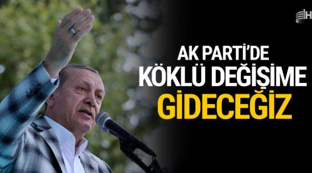 Erdoğan: Partimizde köklü bir değişimi gerçekleştireceğiz