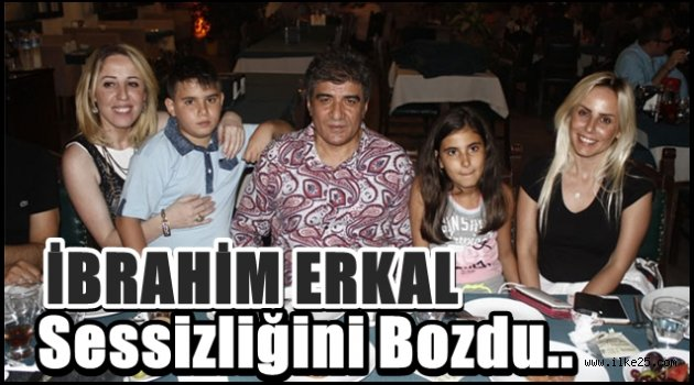 İbrahim ERKAL Sessizliğini Bozdu..