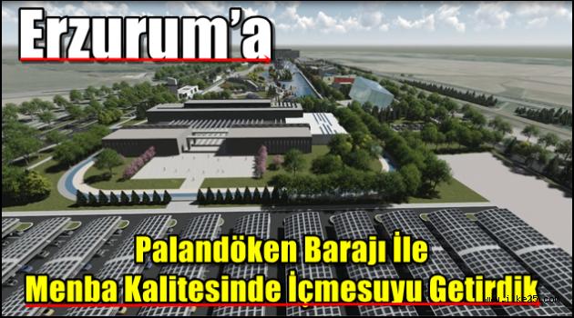 Erzurum'a Palandöken Barajı İle Menba Kalitesinde İçmesuyu Getirdik