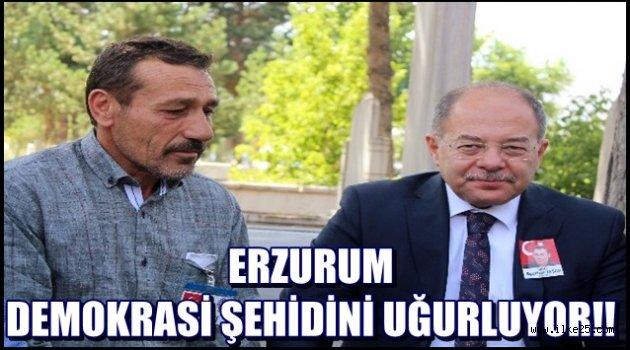 Erzurum Demokrasi Şehidini Uğurluyor!!
