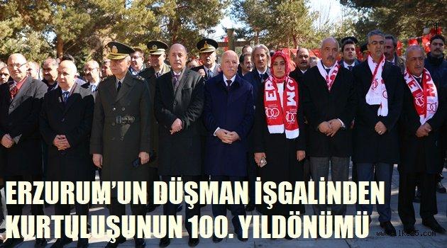 ERZURUM'UN DÜŞMAN İŞGALİNDEN KURTULUŞUNUN 100. YILDÖNÜMÜ