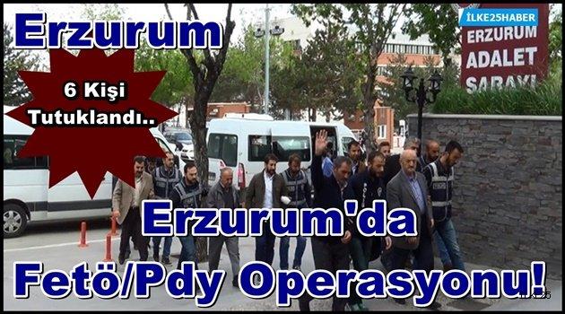Erzurum'da Fetö/Pdy Operasyonunda 6 Tutuklama