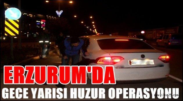 Erzurum'da Gece Yarısı Huzur Operasyonu!