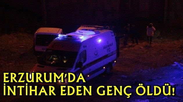 ERZURUM'DA  İNTİHAR EDEN GENÇ ÖLDÜ!