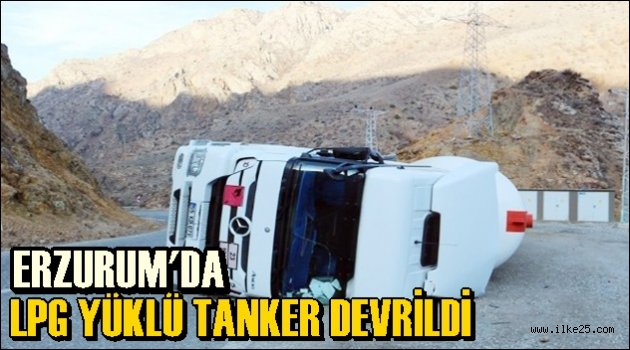 Erzurum'da Lpg Yüklü Tanker Devrildi!