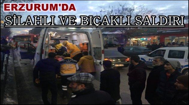 Erzurum'da Silahlı ve Bıçaklı Saldırı