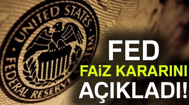 Fed 'faiz' kararını açıkladı