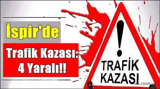 İspir'de Trafik Kazası: 4 Yaralı