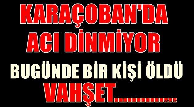 Karaçoban'da Sular Durulmuyor!!1 Kişi Daha Öldü!