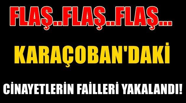 Karaçoban'daki cinayetlerin failleri yakalandı..