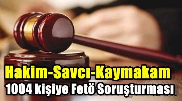 1004 Hakim,Savcı ve Kaymakama Fetö Soruşturması