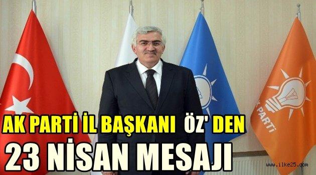 AK Parti İl Başkanı Öz'den 23 Nisan Mesajı:
