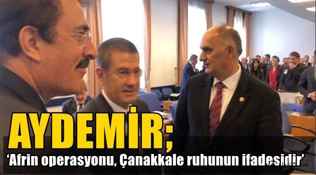 Aydemir: 'Afrin operasyonu, Çanakkale ruhunun ifadesidir'