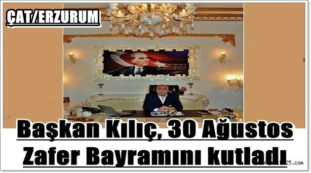 Başkan Kılıç, 30 Ağustos Zafer Bayramını kutladı