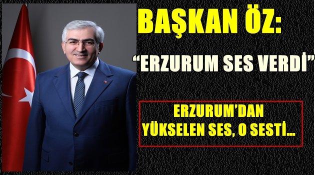 """BAŞKAN ÖZ: """"ERZURUM SES VERDİ"""""""