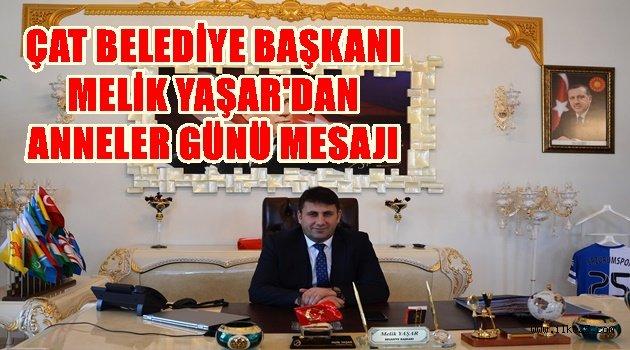 Çat Belediye Başkanı Melik Yaşar'dan Anneler Günü Mesajı