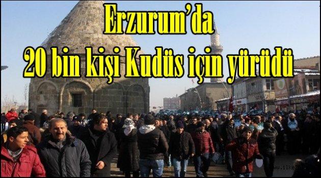 Erzurum'da 20 bin kişi Kudüs için yürüdü