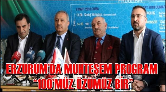"""ERZURUM'DA MUHTEŞEM PROGRAM: """"100'MÜZ ÖZÜMÜZ BİR"""""""
