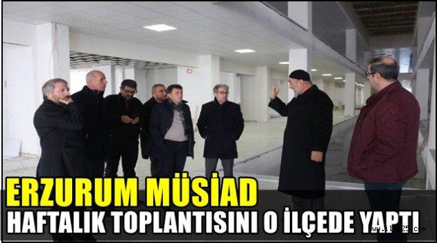 Erzurum Müsiad Haftalık Toplantısını O İlçede Yaptı