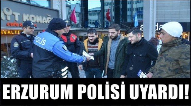 Erzurum Polisi Uyardı!