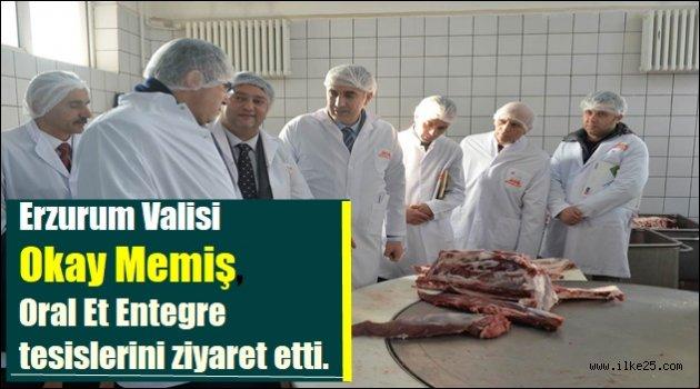 Erzurum Valisi Okay Memiş, Oral Et Entegre tesislerini ziyaret etti.