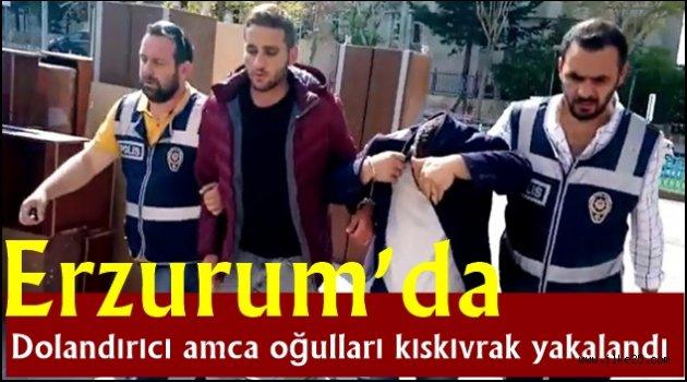 Erzurum'da Dolandırıcı amca oğulları kıskıvrak yakalandı
