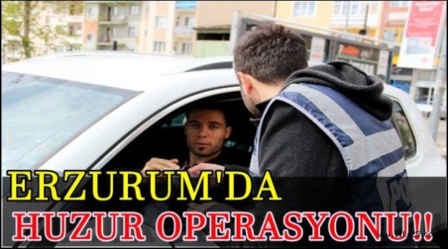 Erzurum'da Huzur Operasyonu!
