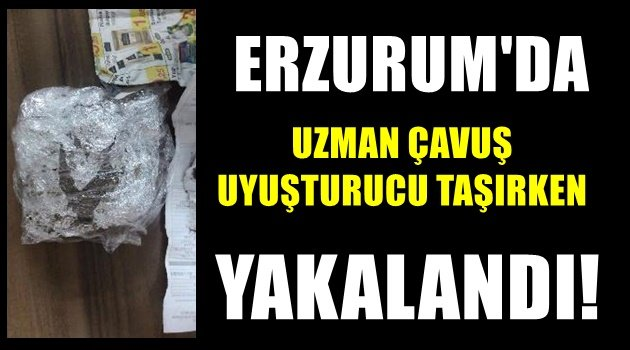 Erzurum'da Uzman Çavuş esrar taşırken yakalandı