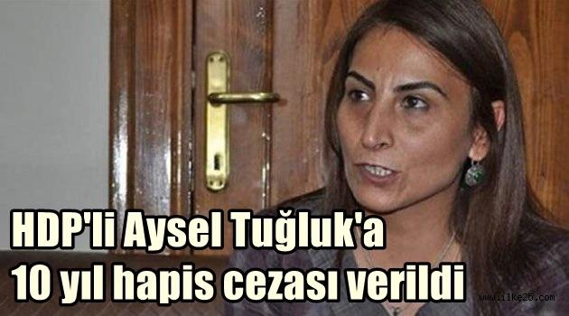 HDP'li Aysel Tuğluk'a 10 yıl hapis cezası verildi