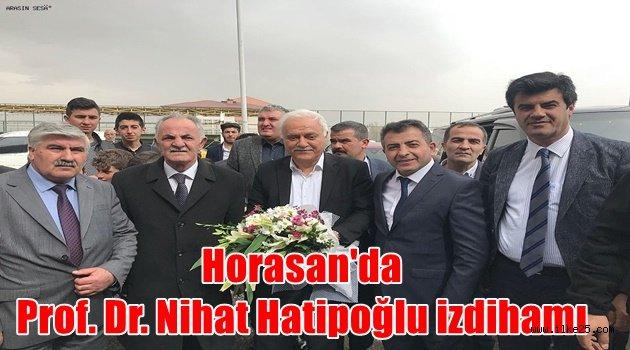 Horasan'da Prof. Dr. Nihat Hatipoğlu izdihamı