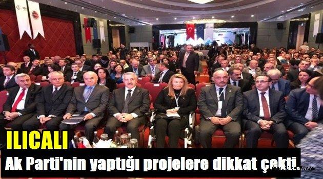 Ilıcalı,Ak Parti Hükümeti'nin 15 yılda yaptığı projelere dikkat çekti.
