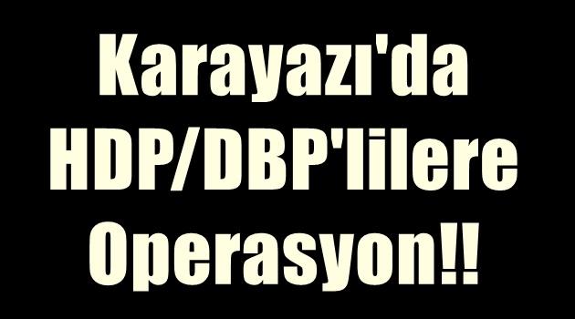 Karayazı'da HDP/DBP'lilere Operasyon!!