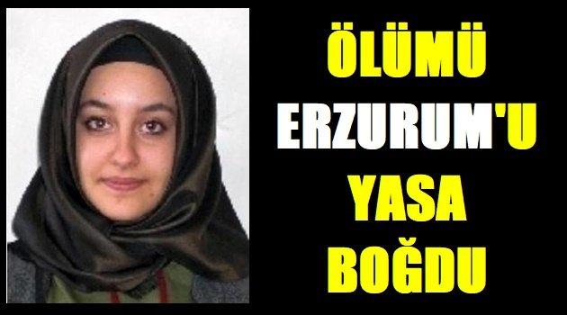 Ölümü Erzurum'u Yasa Boğdu!