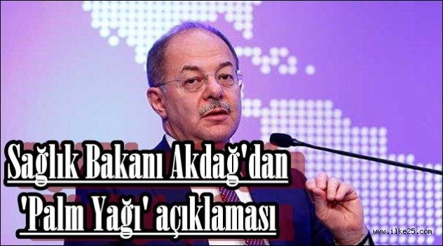Sağlık Bakanı Akdağ'dan 'Palm Yağı' açıklaması