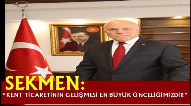 """SEKMEN: """"KENT TİCARETİNİN GELİŞMESİ EN BÜYÜK ÖNCELİĞİMİZDİR"""""""