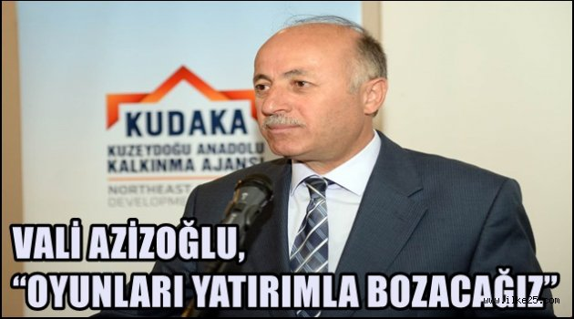 """VALİ AZİZOĞLU, """"OYUNLARI YATIRIMLA BOZACAĞIZ"""""""