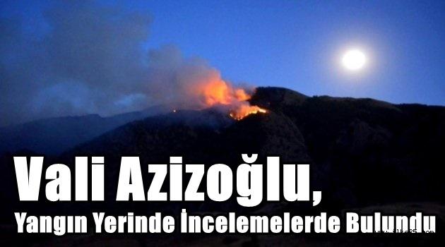 Vali Azizoğlu, Yangın Yerinde İncelemelerde Bulundu